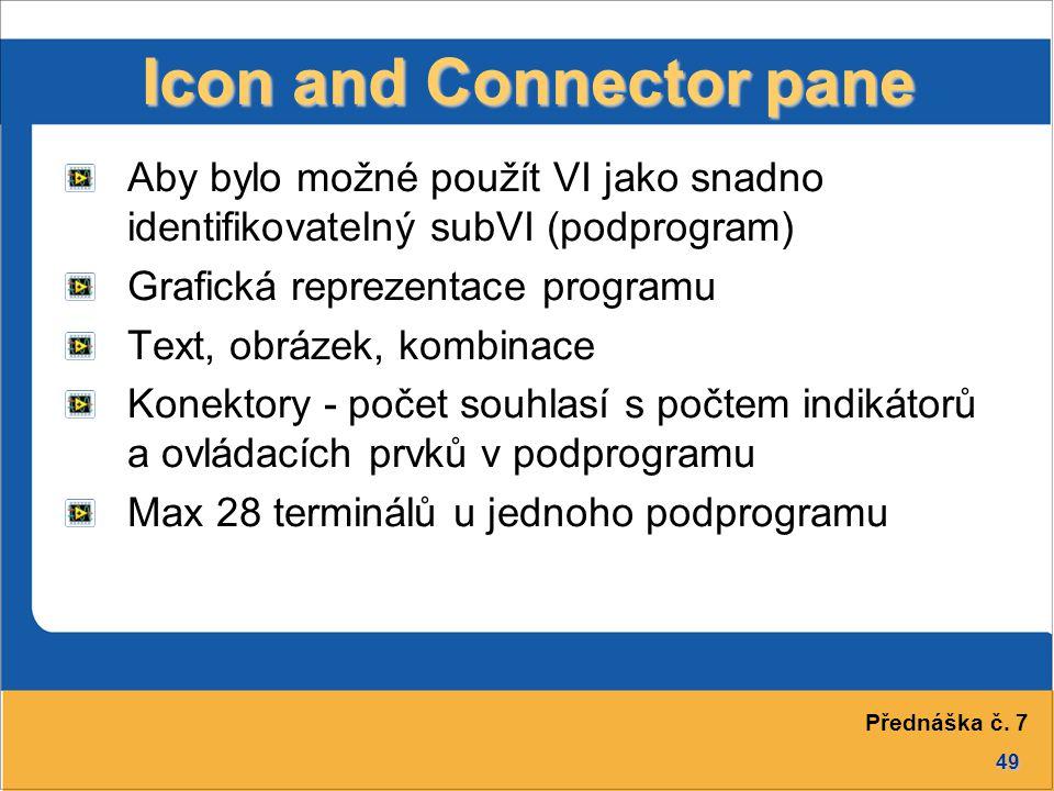 49 Icon and Connector pane Aby bylo možné použít VI jako snadno identifikovatelný subVI (podprogram) Grafická reprezentace programu Text, obrázek, kom