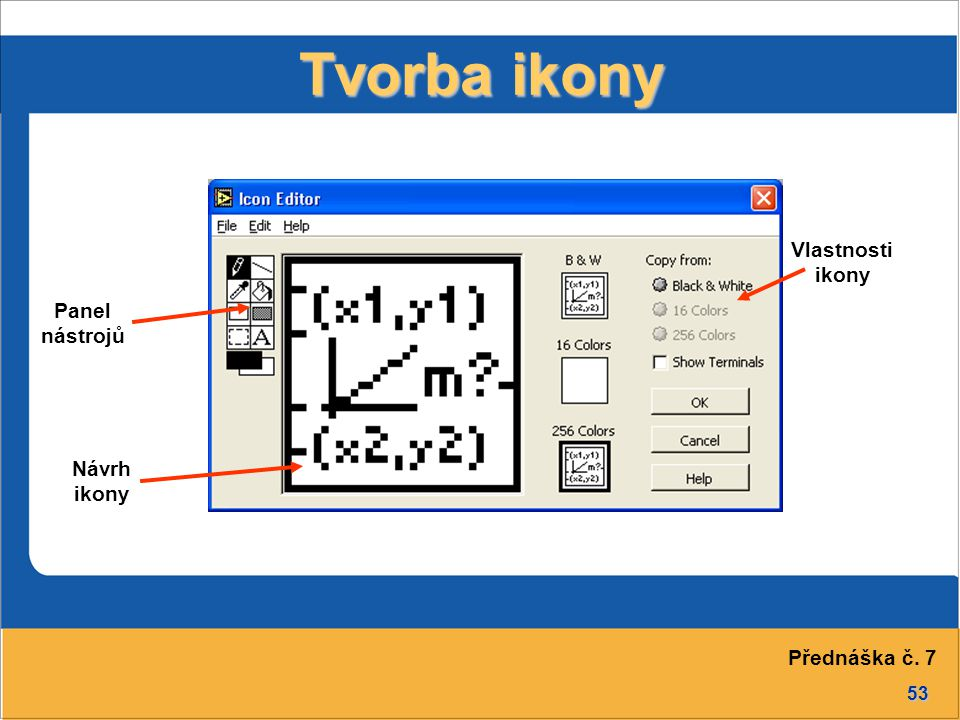 53 Tvorba ikony Panel nástrojů Návrh ikony Vlastnosti ikony Přednáška č. 7