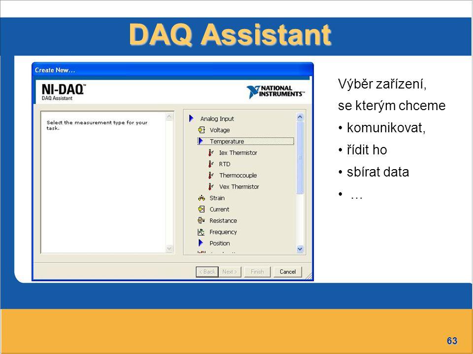 63 DAQ Assistant Výběr zařízení, se kterým chceme komunikovat, řídit ho sbírat data …