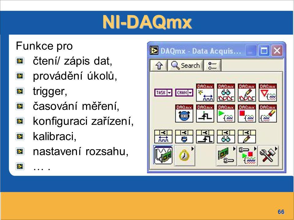 66 NI-DAQmx Funkce pro čtení/ zápis dat, provádění úkolů, trigger, časování měření, konfiguraci zařízení, kalibraci, nastavení rozsahu, ….