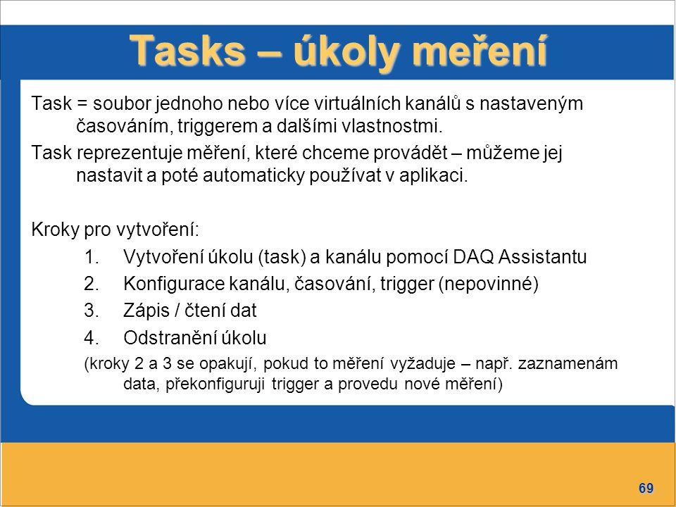 69 Tasks – úkoly meření Task = soubor jednoho nebo více virtuálních kanálů s nastaveným časováním, triggerem a dalšími vlastnostmi. Task reprezentuje