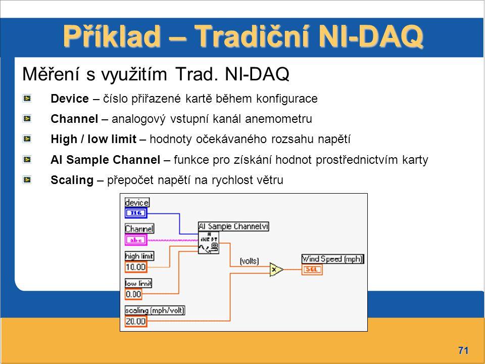 71 Příklad – Tradiční NI-DAQ Měření s využitím Trad. NI-DAQ Device – číslo přiřazené kartě během konfigurace Channel – analogový vstupní kanál anemome