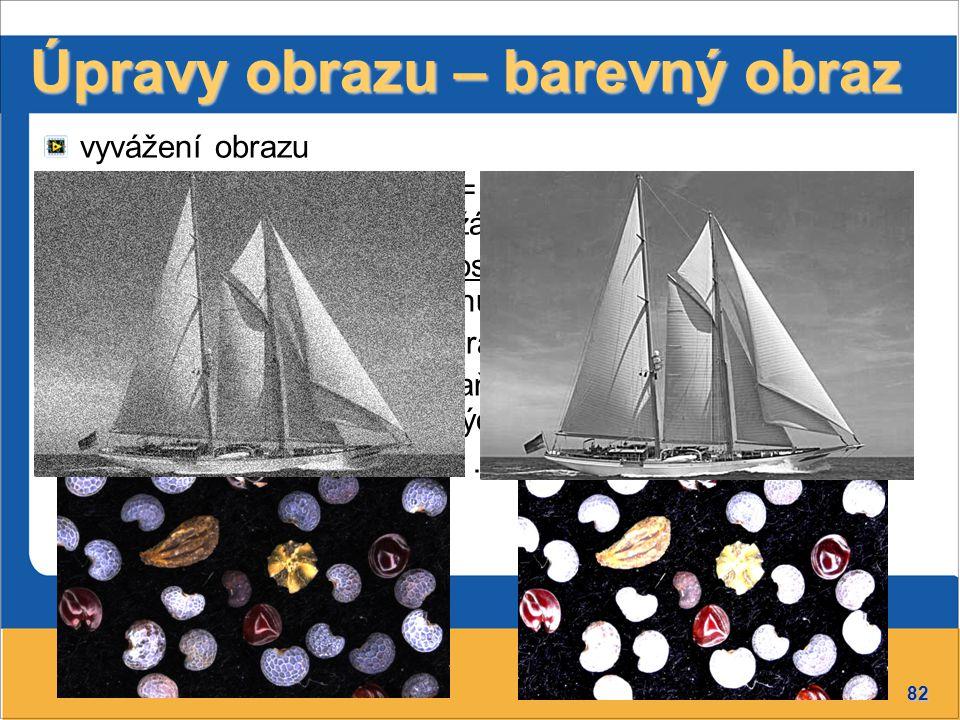 82 Úpravy obrazu – barevný obraz vyvážení obrazu zvýšení kvality obrazu = zvýraznění hledaných detailů  potlačení nežádoucích jevů změna kontrastu, s