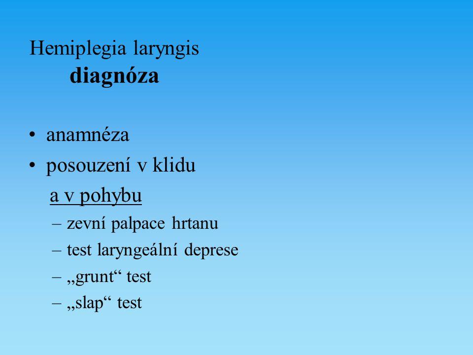 """Hemiplegia laryngis diagnóza anamnéza posouzení v klidu a v pohybu –zevní palpace hrtanu –test laryngeální deprese –""""grunt"""" test –""""slap"""" test"""