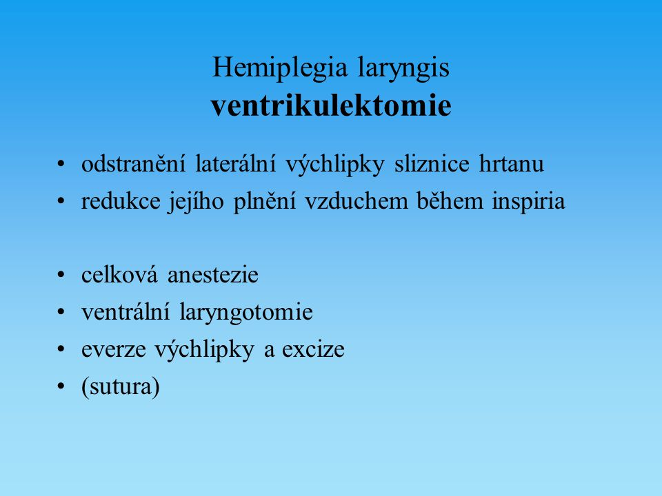 Hemiplegia laryngis ventrikulektomie odstranění laterální výchlipky sliznice hrtanu redukce jejího plnění vzduchem během inspiria celková anestezie ve