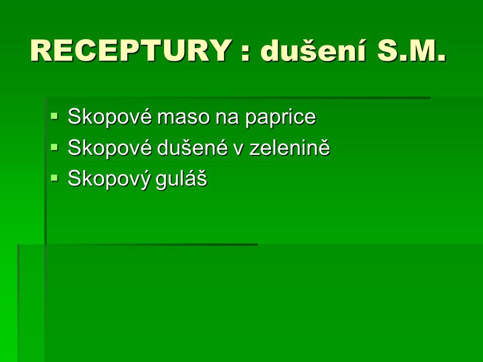 RECEPTURY : dušení S.M.  Skopové maso na paprice  Skopové dušené v zelenině  Skopový guláš