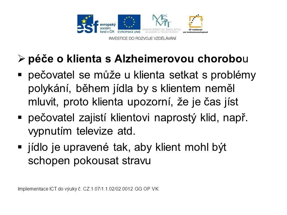  péče o klienta s Alzheimerovou chorobou  pečovatel se může u klienta setkat s problémy polykání, během jídla by s klientem neměl mluvit, proto klie