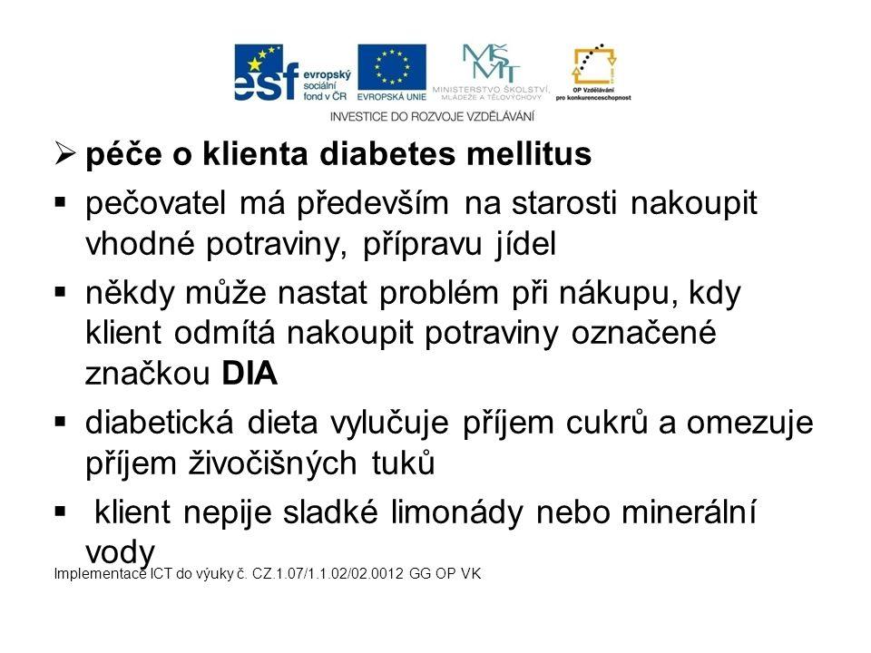  péče o klienta diabetes mellitus  pečovatel má především na starosti nakoupit vhodné potraviny, přípravu jídel  někdy může nastat problém při náku