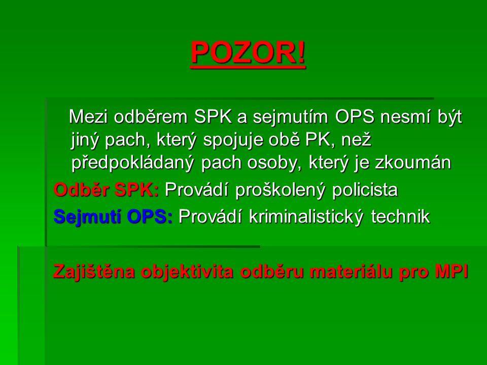 POZOR! Mezi odběrem SPK a sejmutím OPS nesmí být jiný pach, který spojuje obě PK, než předpokládaný pach osoby, který je zkoumán Odběr SPK: Provádí pr