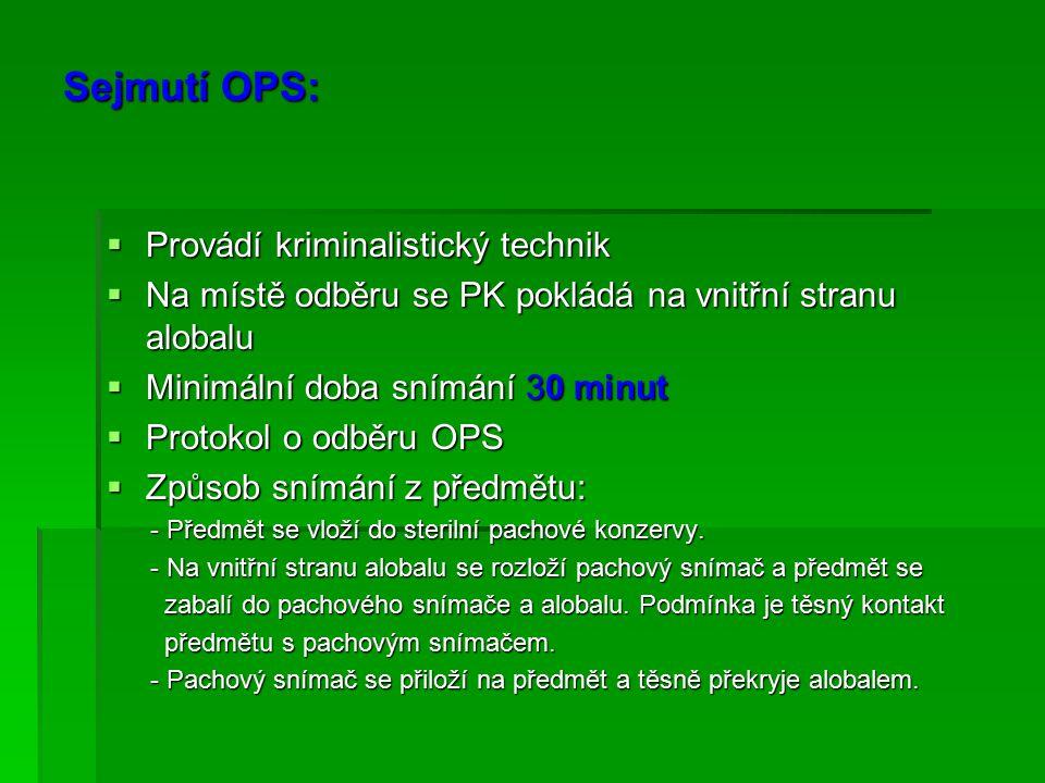 Sejmutí OPS:  Provádí kriminalistický technik  Na místě odběru se PK pokládá na vnitřní stranu alobalu  Minimální doba snímání 30 minut  Protokol