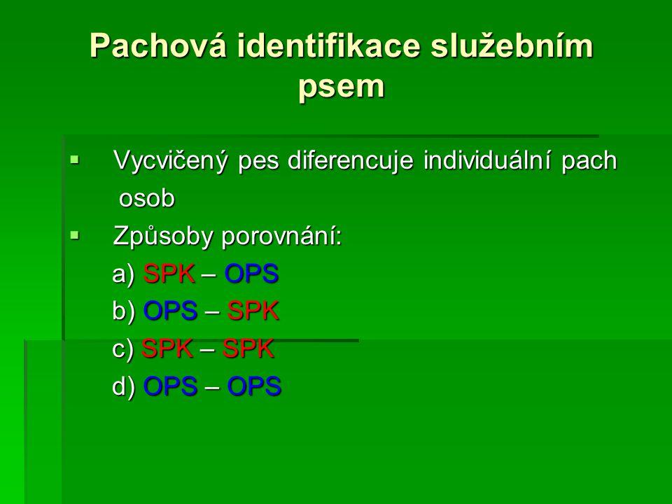 Pachová identifikace služebním psem  Vycvičený pes diferencuje individuální pach osob osob  Způsoby porovnání: a) SPK – OPS a) SPK – OPS b) OPS – SP