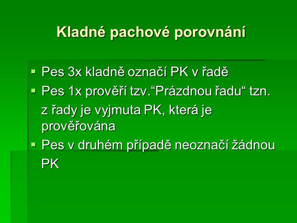 """Kladné pachové porovnání  Pes 3x kladně označí PK v řadě  Pes 1x prověří tzv.""""Prázdnou řadu"""" tzn. z řady je vyjmuta PK, která je prověřována z řady"""