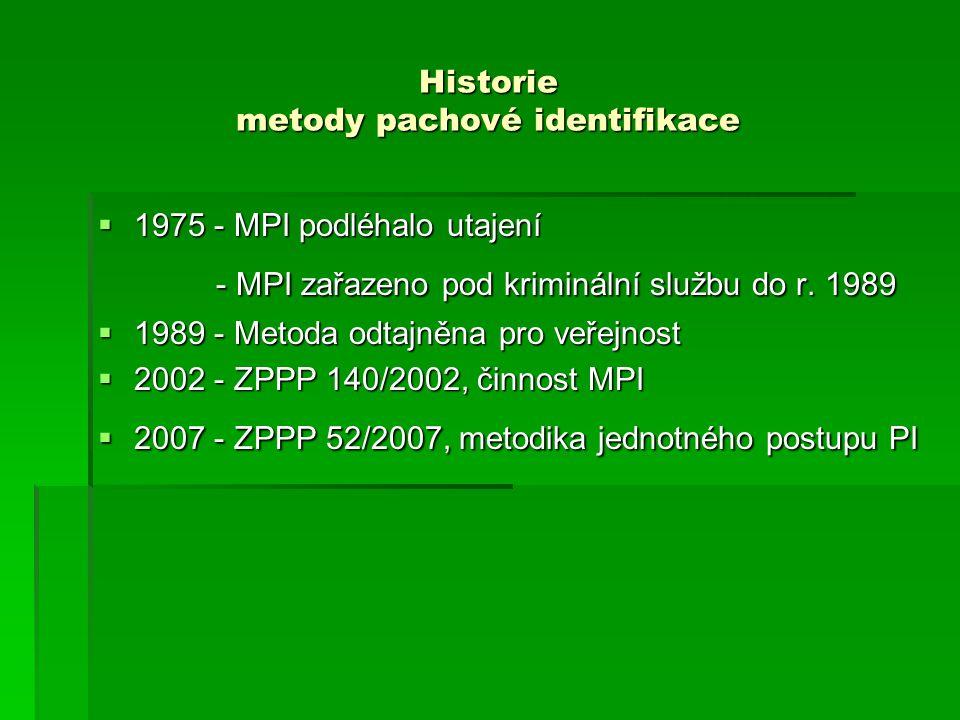 Historie metody pachové identifikace  1975 - MPI podléhalo utajení - MPI zařazeno pod kriminální službu do r. 1989 - MPI zařazeno pod kriminální služ