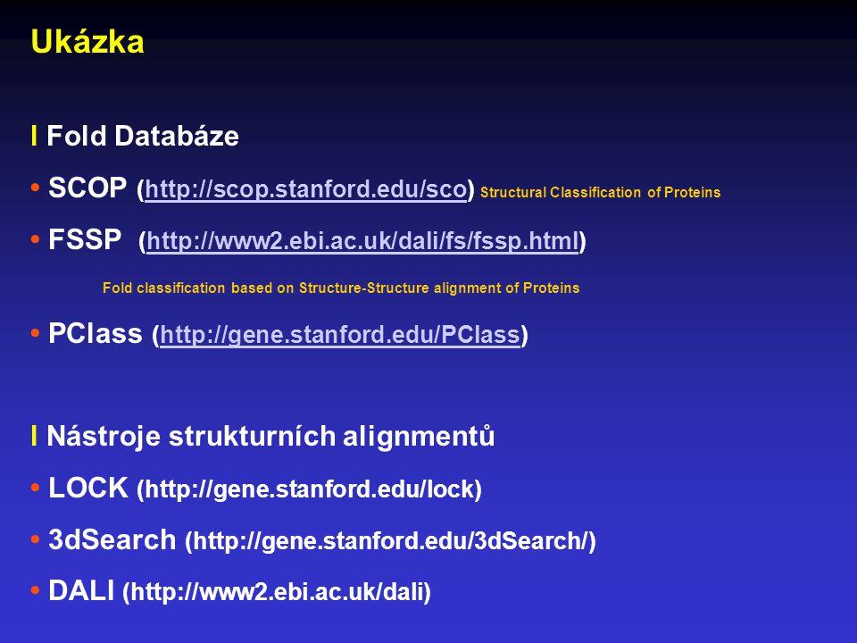 Ukázka l Fold Databáze SCOP (http://scop.stanford.edu/sco) Structural Classification of Proteinshttp://scop.stanford.edu/sco FSSP (http://www2.ebi.ac.