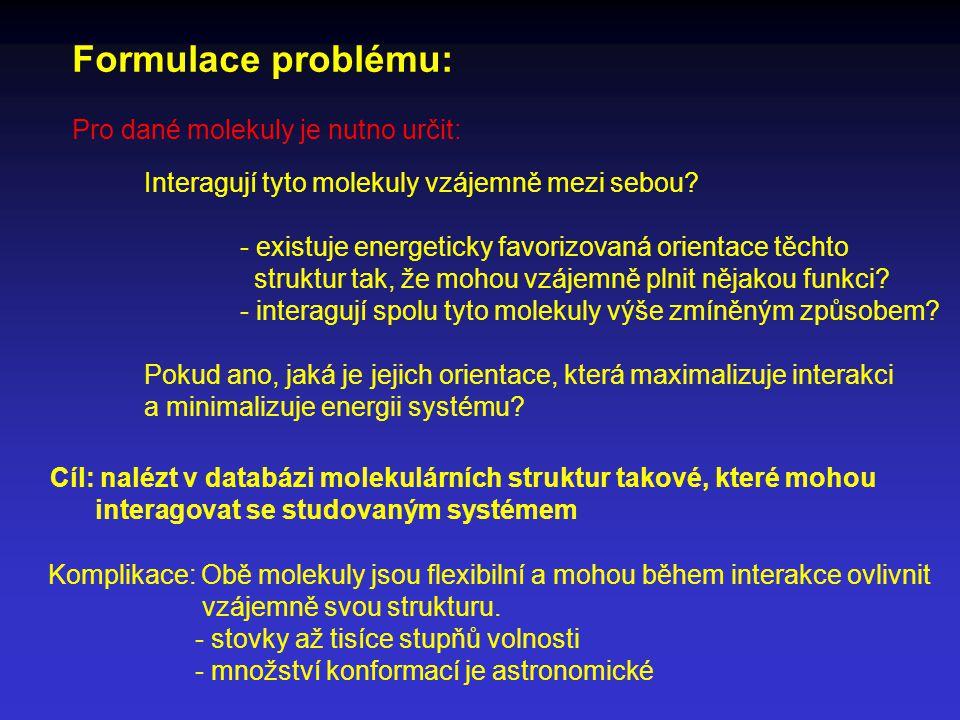 Formulace problému: Pro dané molekuly je nutno určit: Interagují tyto molekuly vzájemně mezi sebou.