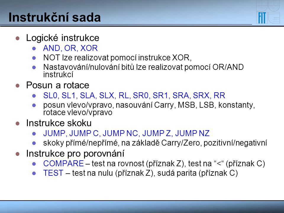 Instrukční sada Logické instrukce AND, OR, XOR NOT lze realizovat pomocí instrukce XOR, Nastavování/nulování bitů lze realizovat pomocí OR/AND instruk