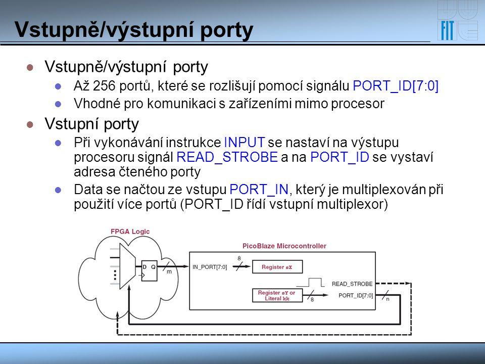 Vstupně/výstupní porty Až 256 portů, které se rozlišují pomocí signálu PORT_ID[7:0] Vhodné pro komunikaci s zařízeními mimo procesor Vstupní porty Při