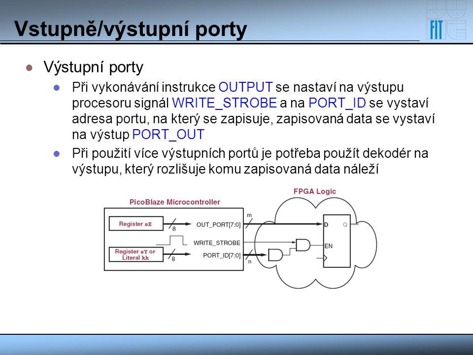 Vstupně/výstupní porty Výstupní porty Při vykonávání instrukce OUTPUT se nastaví na výstupu procesoru signál WRITE_STROBE a na PORT_ID se vystaví adre