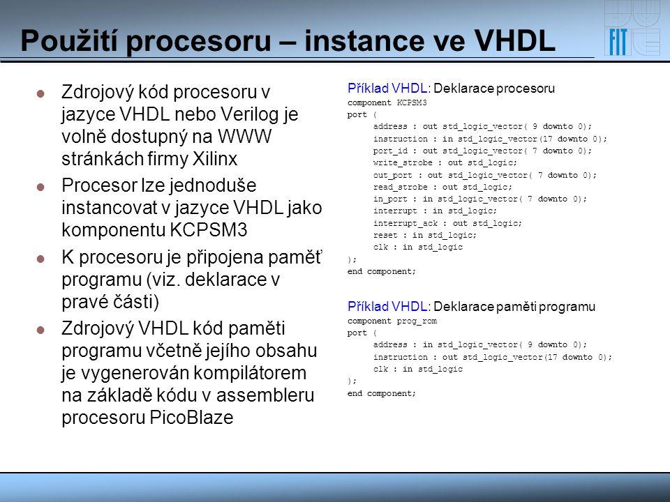 Použití procesoru – instance ve VHDL Zdrojový kód procesoru v jazyce VHDL nebo Verilog je volně dostupný na WWW stránkách firmy Xilinx Procesor lze je