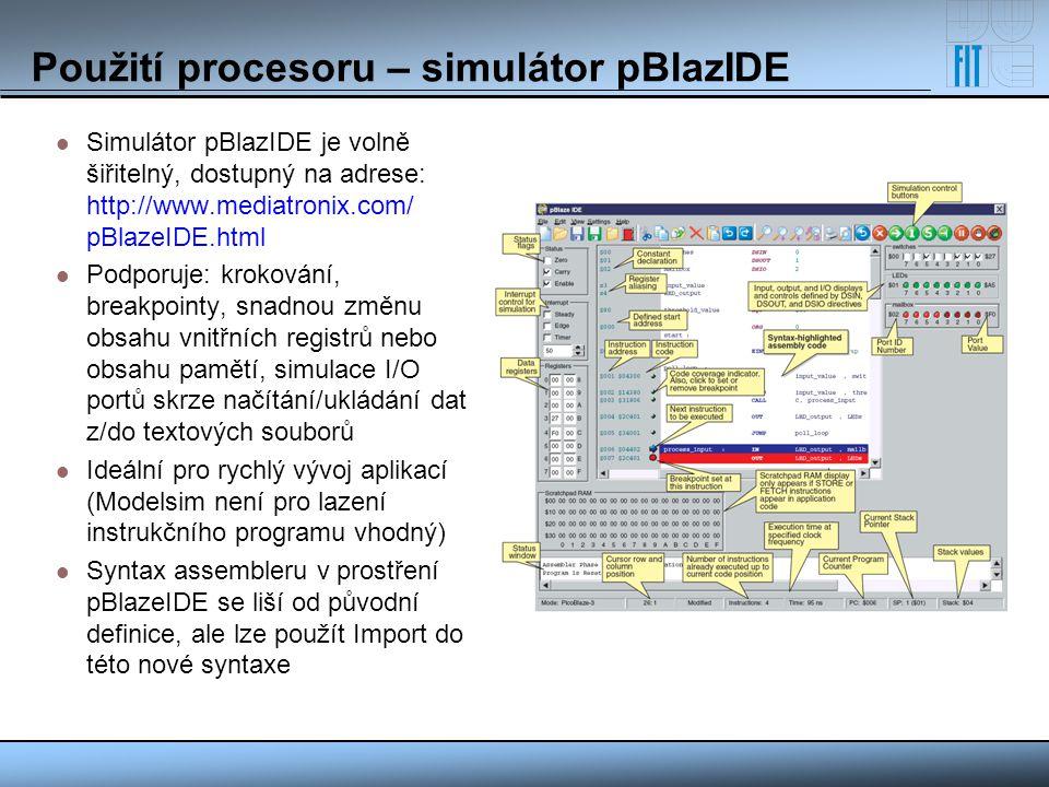 Použití procesoru – simulátor pBlazIDE Simulátor pBlazIDE je volně šiřitelný, dostupný na adrese: http://www.mediatronix.com/ pBlazeIDE.html Podporuje