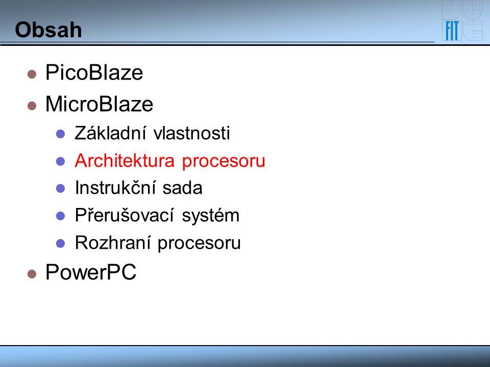 Obsah PicoBlaze MicroBlaze Základní vlastnosti Architektura procesoru Instrukční sada Přerušovací systém Rozhraní procesoru PowerPC
