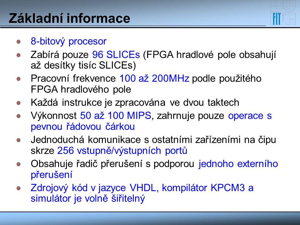 Základní informace 8-bitový procesor Zabírá pouze 96 SLICEs (FPGA hradlové pole obsahují až desítky tisíc SLICEs) Pracovní frekvence 100 až 200MHz pod