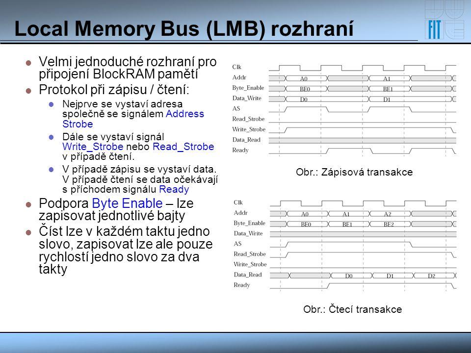 Local Memory Bus (LMB) rozhraní Velmi jednoduché rozhraní pro připojení BlockRAM pamětí Protokol při zápisu / čtení: Nejprve se vystaví adresa společn
