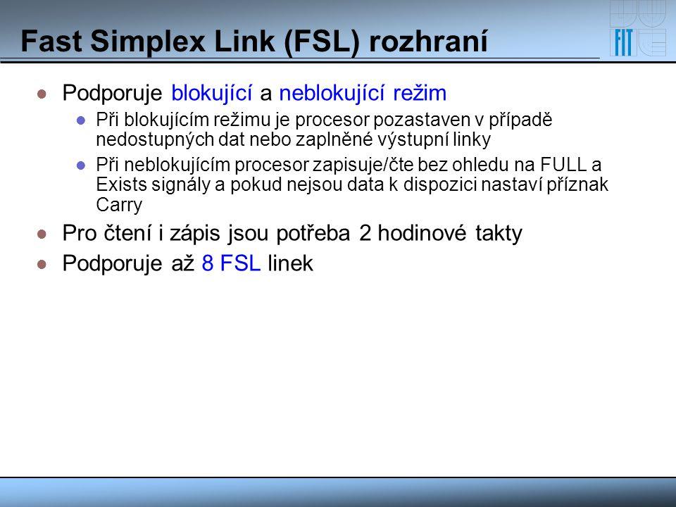 Fast Simplex Link (FSL) rozhraní Podporuje blokující a neblokující režim Při blokujícím režimu je procesor pozastaven v případě nedostupných dat nebo