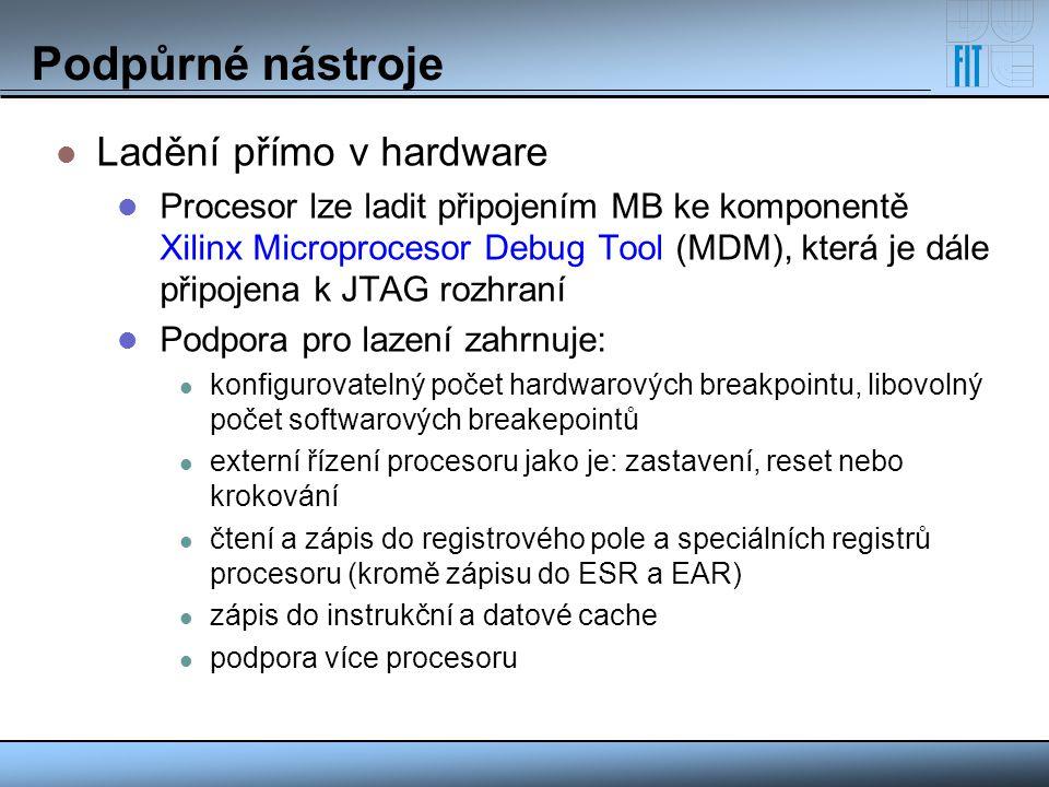 Podpůrné nástroje Ladění přímo v hardware Procesor lze ladit připojením MB ke komponentě Xilinx Microprocesor Debug Tool (MDM), která je dále připojen