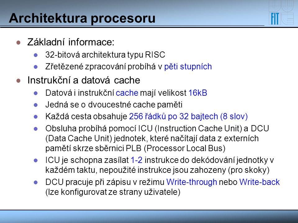 Architektura procesoru Základní informace: 32-bitová architektura typu RISC Zřetězené zpracování probíhá v pěti stupních Instrukční a datová cache Dat