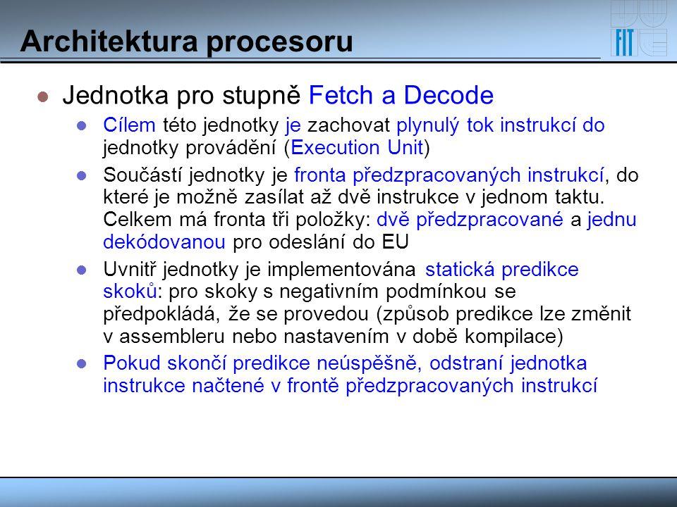 Architektura procesoru Jednotka pro stupně Fetch a Decode Cílem této jednotky je zachovat plynulý tok instrukcí do jednotky provádění (Execution Unit)