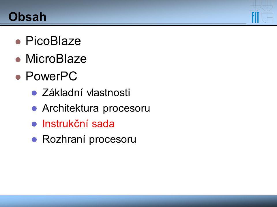 Obsah PicoBlaze MicroBlaze PowerPC Základní vlastnosti Architektura procesoru Instrukční sada Rozhraní procesoru