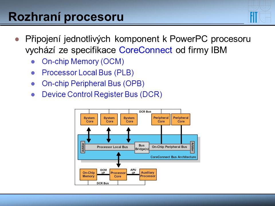 Připojení jednotlivých komponent k PowerPC procesoru vychází ze specifikace CoreConnect od firmy IBM On-chip Memory (OCM) Processor Local Bus (PLB) On