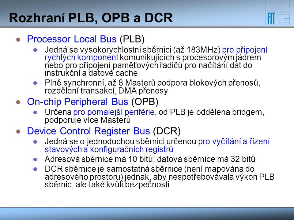 Rozhraní PLB, OPB a DCR Processor Local Bus (PLB) Jedná se vysokorychlostní sběrnici (až 183MHz) pro připojení rychlých komponent komunikujících s pro