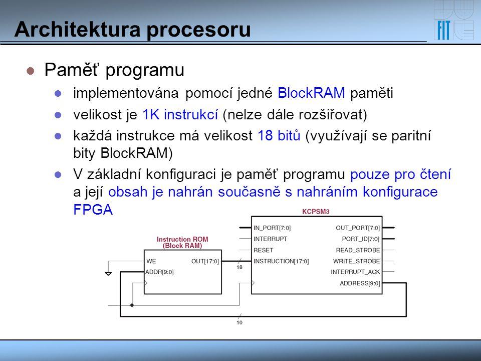 Instrukční sada Aritmetické instrukce ADD, RSUB, DIV, MUL, CMP Logické instrukce AND, ANDN, OR, XOR Posuny a rotace BS (Barell Shifter), SRA, SRC, SRL Skokové instrukce BR, BEQ, BNE, BGE, BGT, BLE, BLT Floating Point instrukce FADD, FRSUB, FMUL, FDIV, FCMP Instrukce pro přesun dat GET, PUT – čtení/zápis do Fast Simplex Link rozhraní L[B,H,W], S[B,H,W] – Load/Store (Byte, HalfWord, Word) MFS, MTS – přesun ze speciálních registrů do registrového pole Instrukce pro návrat z podprogramu RT[BR,ID,ED,SD] - návrat z chyby, přerušení a podprogramu