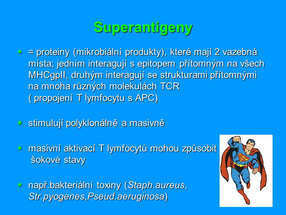 Superantigeny  = proteiny (mikrobiální produkty), které mají 2 vazebná místa; jedním interagují s epitopem přítomným na všech MHCgpII, druhým interag