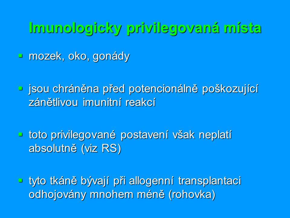 Imunologicky privilegovaná místa  mozek, oko, gonády  jsou chráněna před potencionálně poškozující zánětlivou imunitní reakcí  toto privilegované p