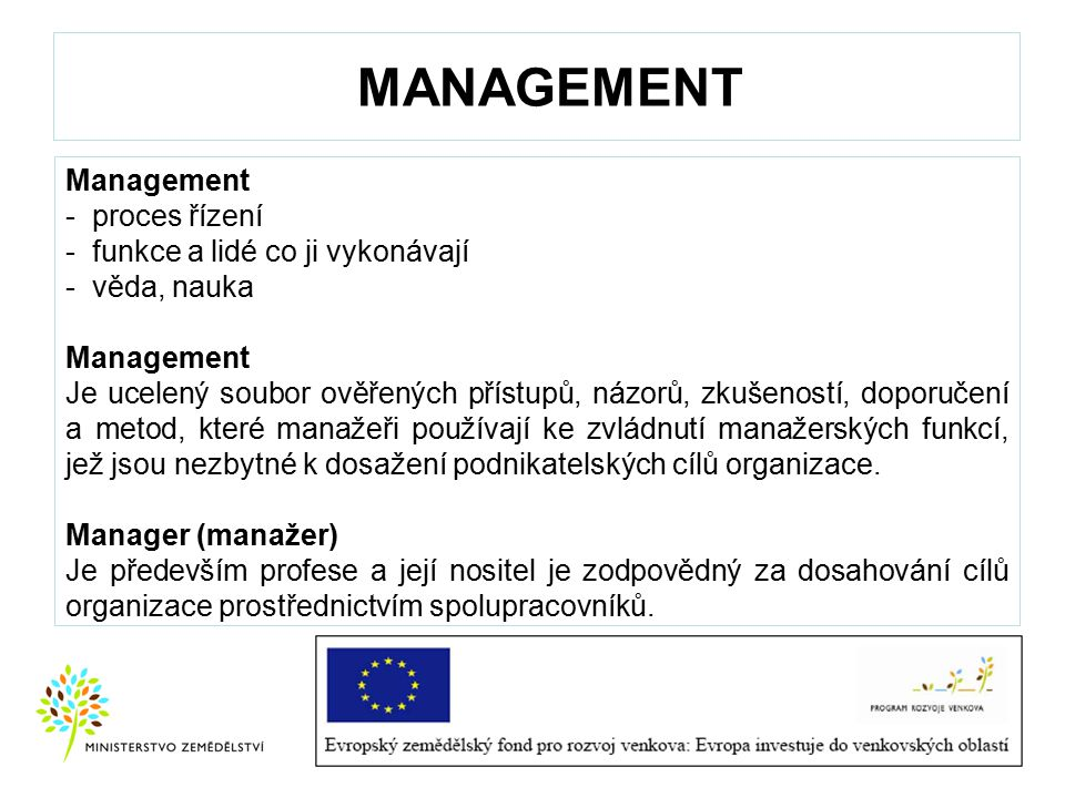 MANAGEMENT Management - proces řízení - funkce a lidé co ji vykonávají - věda, nauka Management Je ucelený soubor ověřených přístupů, názorů, zkušenos