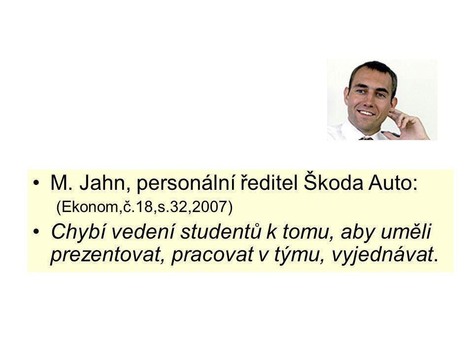 M. Jahn, personální ředitel Škoda Auto: (Ekonom,č.18,s.32,2007) Chybí vedení studentů k tomu, aby uměli prezentovat, pracovat v týmu, vyjednávat.