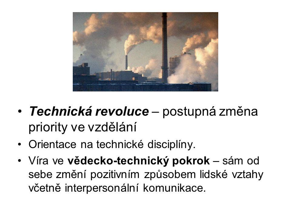 Technická revoluce – postupná změna priority ve vzdělání Orientace na technické disciplíny.