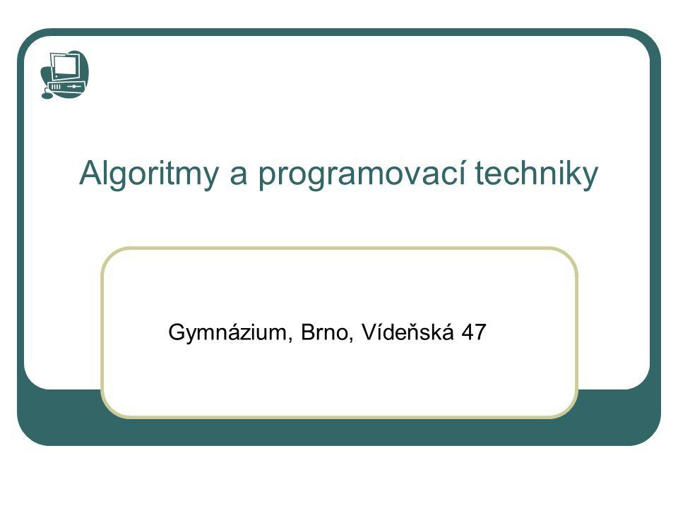 Algoritmy a programovací techniky Gymnázium, Brno, Vídeňská 47