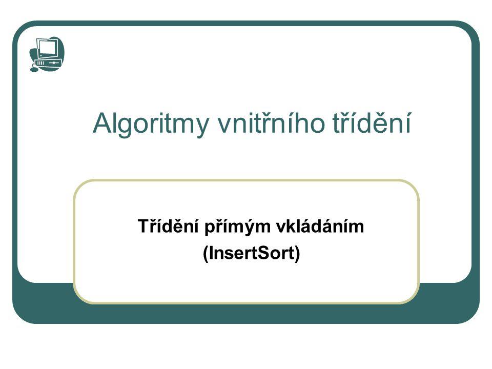 Algoritmy vnitřního třídění Třídění přímým vkládáním (InsertSort)