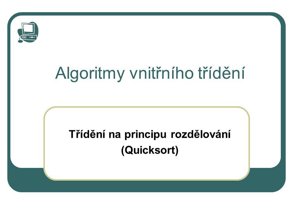 Algoritmy vnitřního třídění Třídění na principu rozdělování (Quicksort)