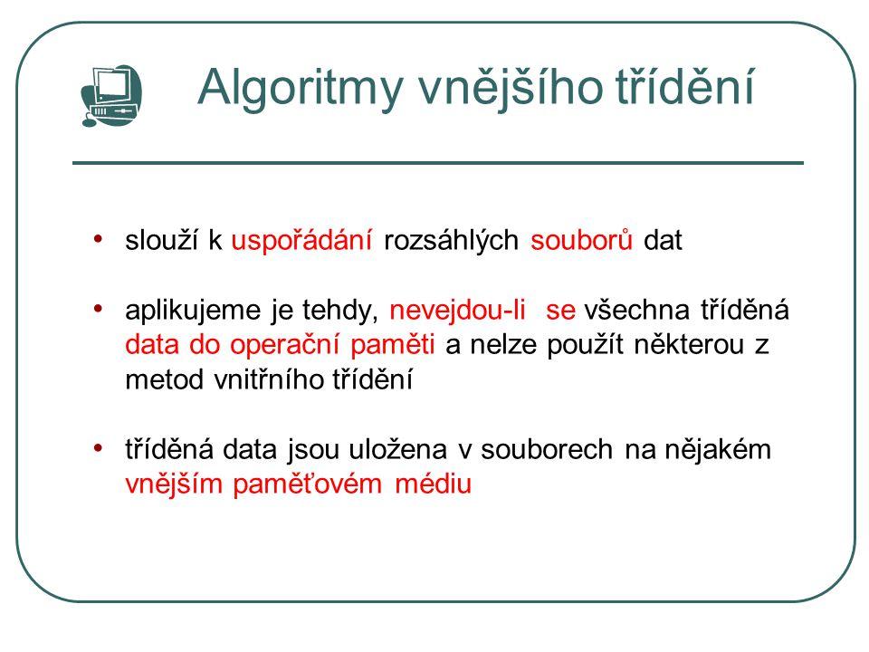 Algoritmy vnějšího třídění slouží k uspořádání rozsáhlých souborů dat aplikujeme je tehdy, nevejdou-li se všechna tříděná data do operační paměti a ne