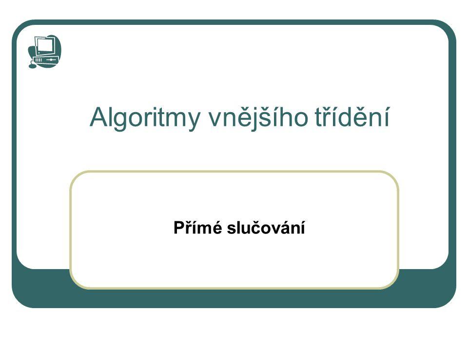 Algoritmy vnějšího třídění Přímé slučování