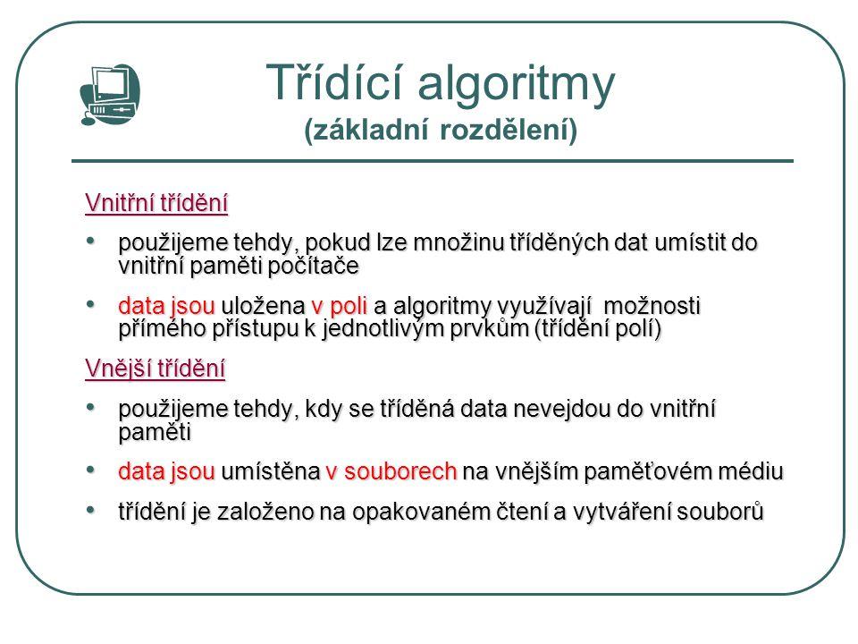 Algoritmy vnějšího třídění slouží k uspořádání rozsáhlých souborů dat aplikujeme je tehdy, nevejdou-li se všechna tříděná data do operační paměti a nelze použít některou z metod vnitřního třídění tříděná data jsou uložena v souborech na nějakém vnějším paměťovém médiu