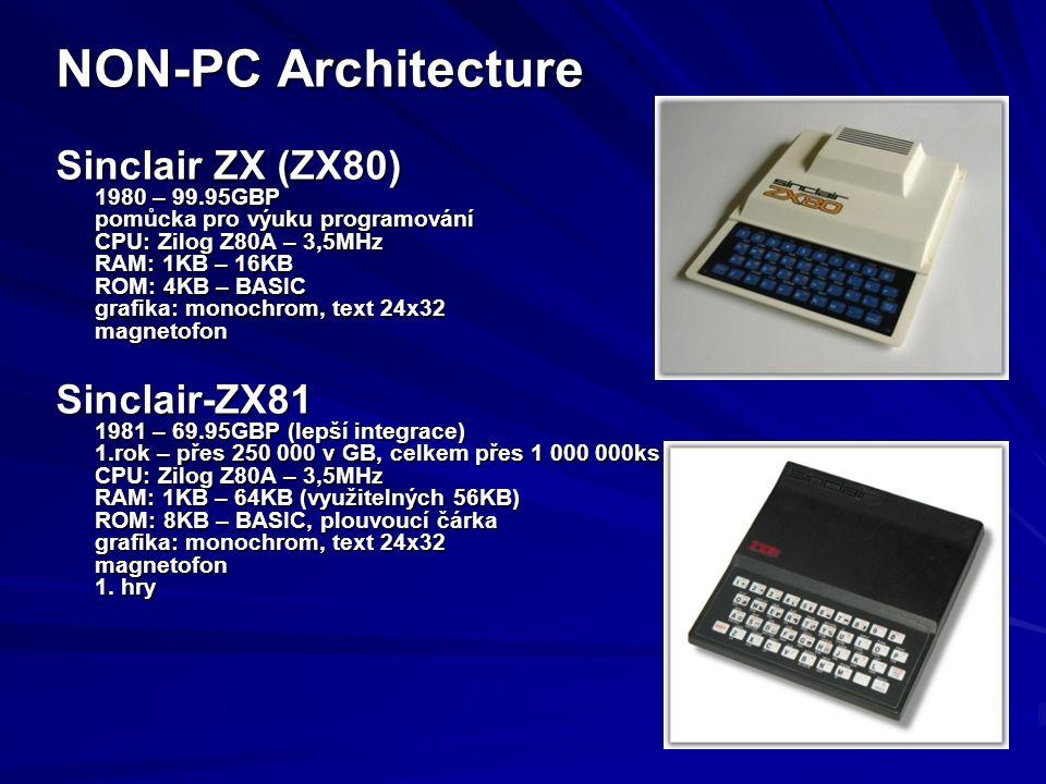 NON-PC Architecture Sinclair ZX (ZX80) 1980 – 99.95GBP pomůcka pro výuku programování CPU: Zilog Z80A – 3,5MHz RAM: 1KB – 16KB ROM: 4KB – BASIC grafik