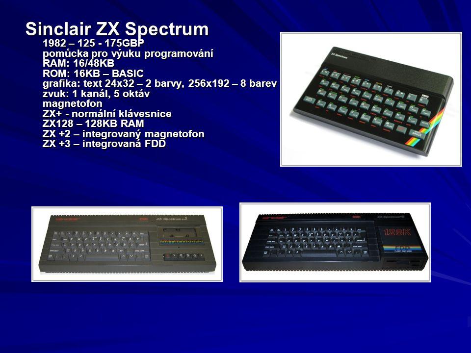 Sinclair ZX Spectrum 1982 – 125 - 175GBP pomůcka pro výuku programování RAM: 16/48KB ROM: 16KB – BASIC grafika: text 24x32 – 2 barvy, 256x192 – 8 bare