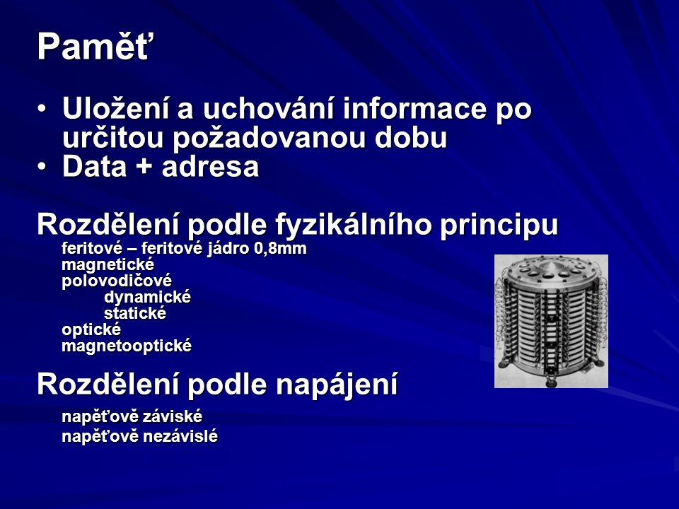 Paměť Uložení a uchování informace po určitou požadovanou dobuUložení a uchování informace po určitou požadovanou dobu Data + adresaData + adresa Rozd