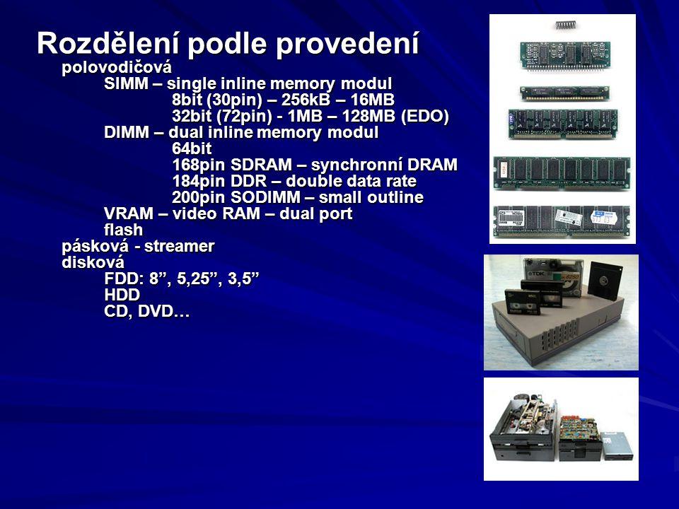 Rozdělení podle provedení polovodičová SIMM – single inline memory modul 8bit (30pin) – 256kB – 16MB 32bit (72pin) - 1MB – 128MB (EDO) DIMM – dual inl